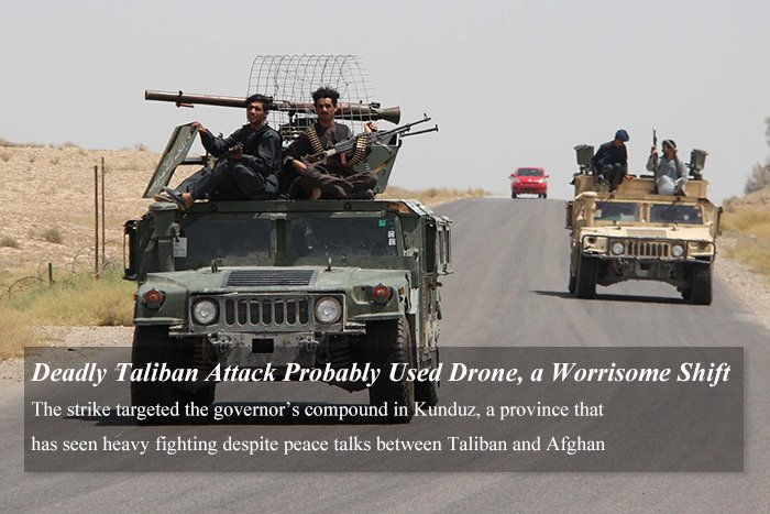 Threat - Deadly Taliban Attack Probably Used Drone, a Worrisome Shift
